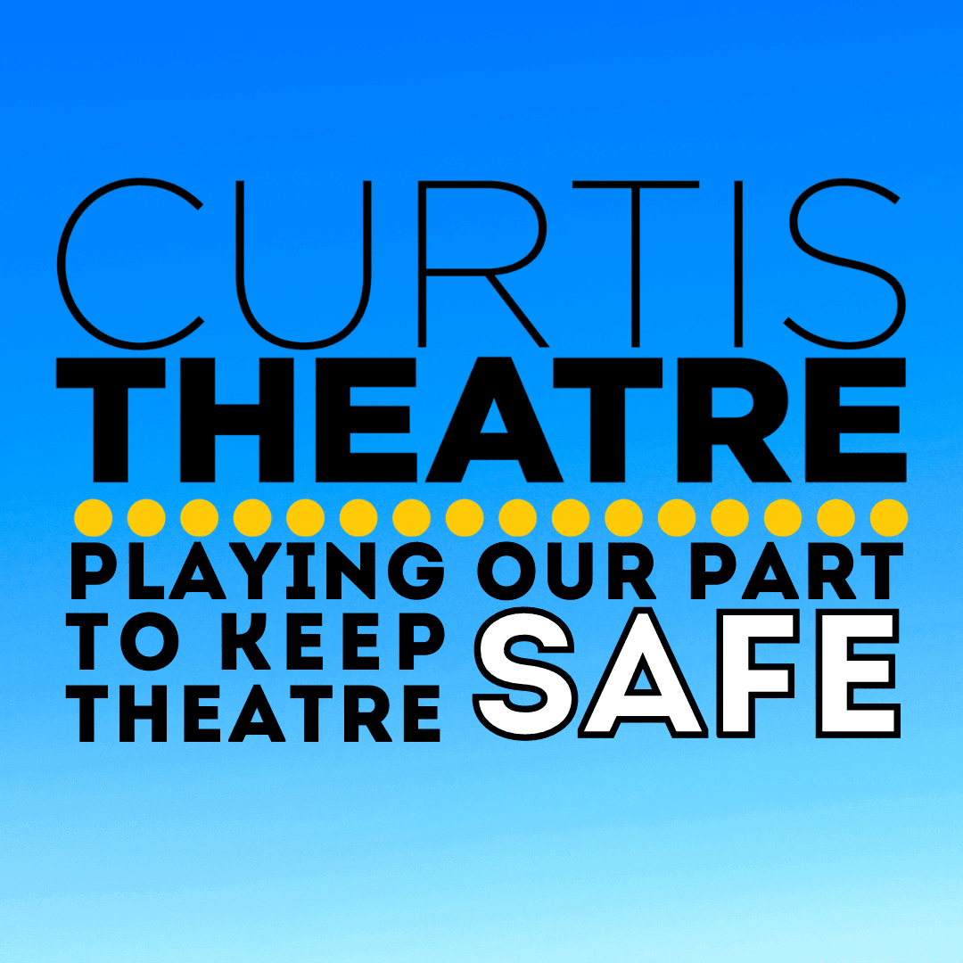 The Curtis theatre is playing our part to keep theatre safe.
