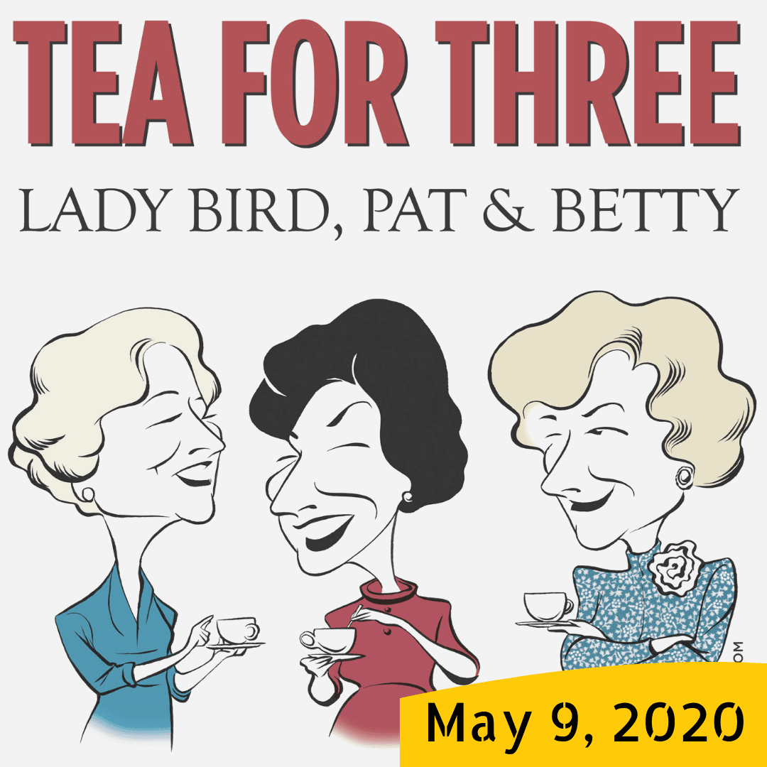 Tea for Three - Lady Bird, Pat & Betty