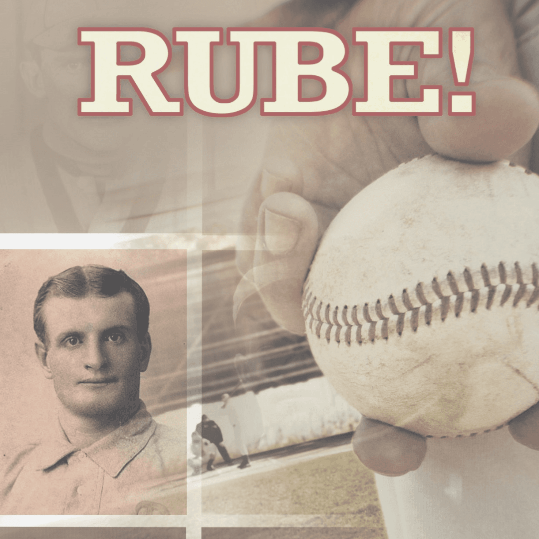 Rube! A Play about Baseball, Highly Fictionalized